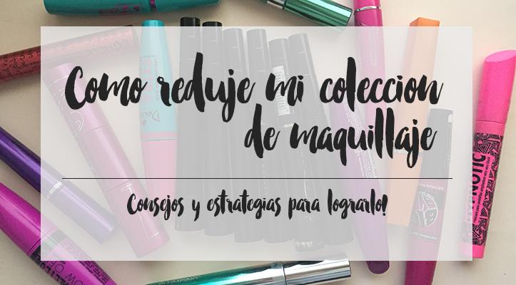 Organización: Cómo reduje mi colección de maquillaje y consejos