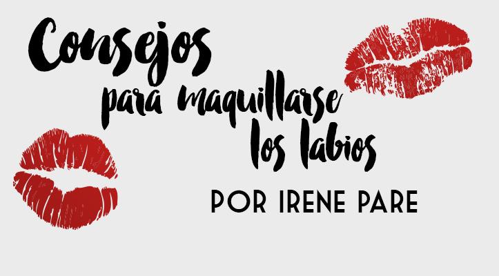 Consejos para maquillar los labios por Irene Paré
